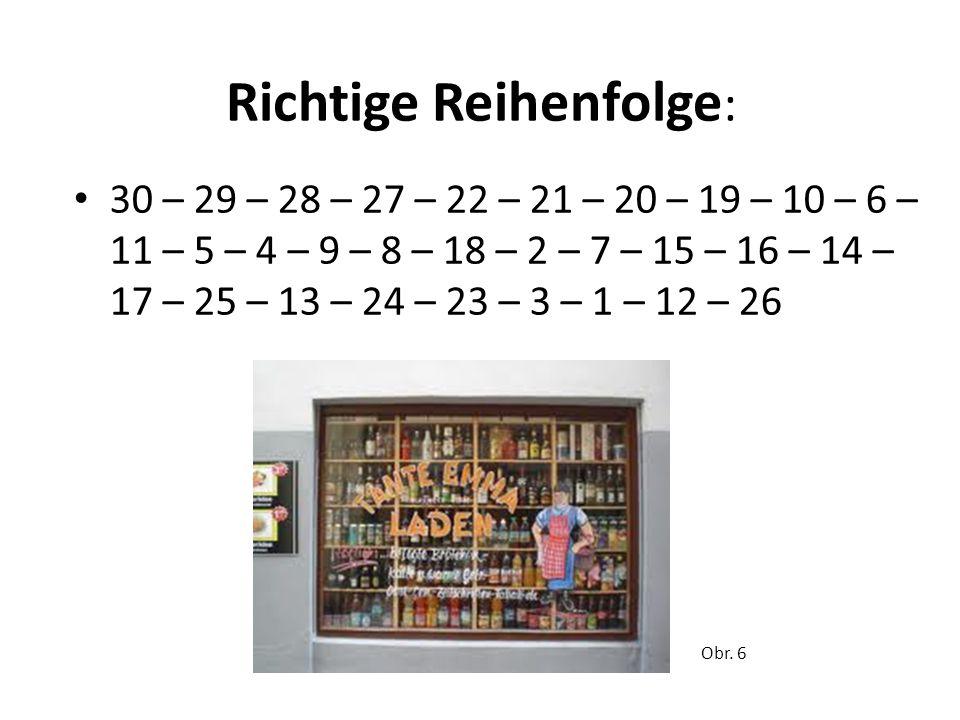 Richtige Reihenfolge : 30 – 29 – 28 – 27 – 22 – 21 – 20 – 19 – 10 – 6 – 11 – 5 – 4 – 9 – 8 – 18 – 2 – 7 – 15 – 16 – 14 – 17 – 25 – 13 – 24 – 23 – 3 – 1 – 12 – 26 Obr.