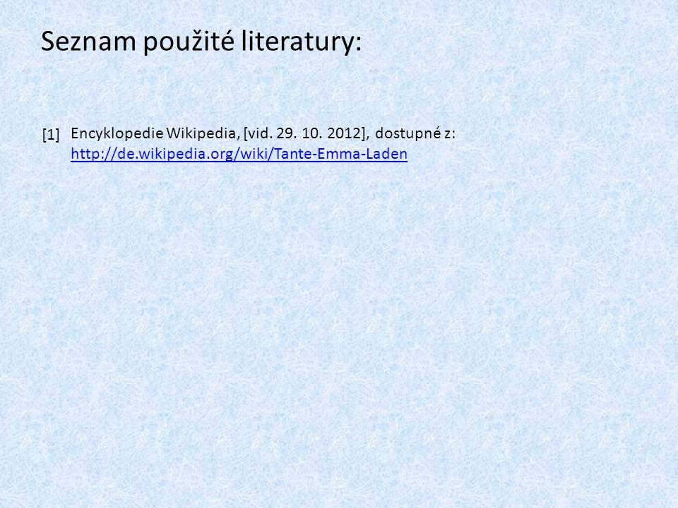 Seznam použité literatury: [1] Encyklopedie Wikipedia, [vid. 29. 10. 2012], dostupné z: http://de.wikipedia.org/wiki/Tante-Emma-Laden http://de.wikipe