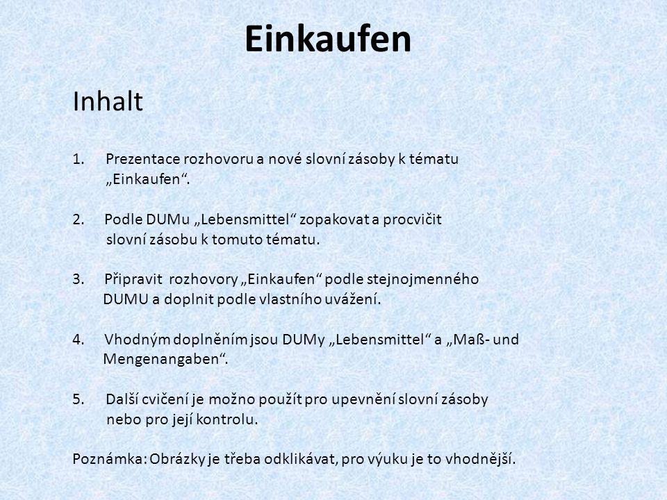 """Einkaufen Inhalt 1.Prezentace rozhovoru a nové slovní zásoby k tématu """"Einkaufen ."""