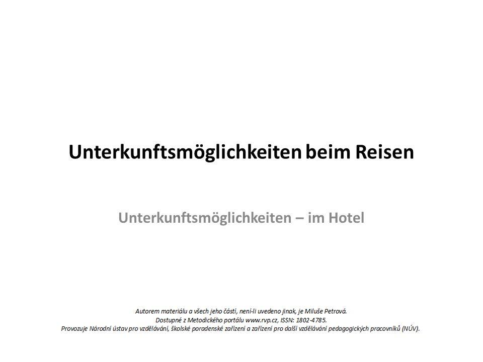 """Im Hotel Inhalt: Zimmerreservierung (Online-Reservierungsformular) Beim Rezeptionschef (Arbeitsblatt – AB Aufgabe 1) Wir arbeiten mit dem Wortschatz (AB Aufgabe 2) Grammatik: Konjunktionen dass - damit (AB Aufgabe 3) Infinitivkonstruktionen mit """"zu und """"um + zu"""
