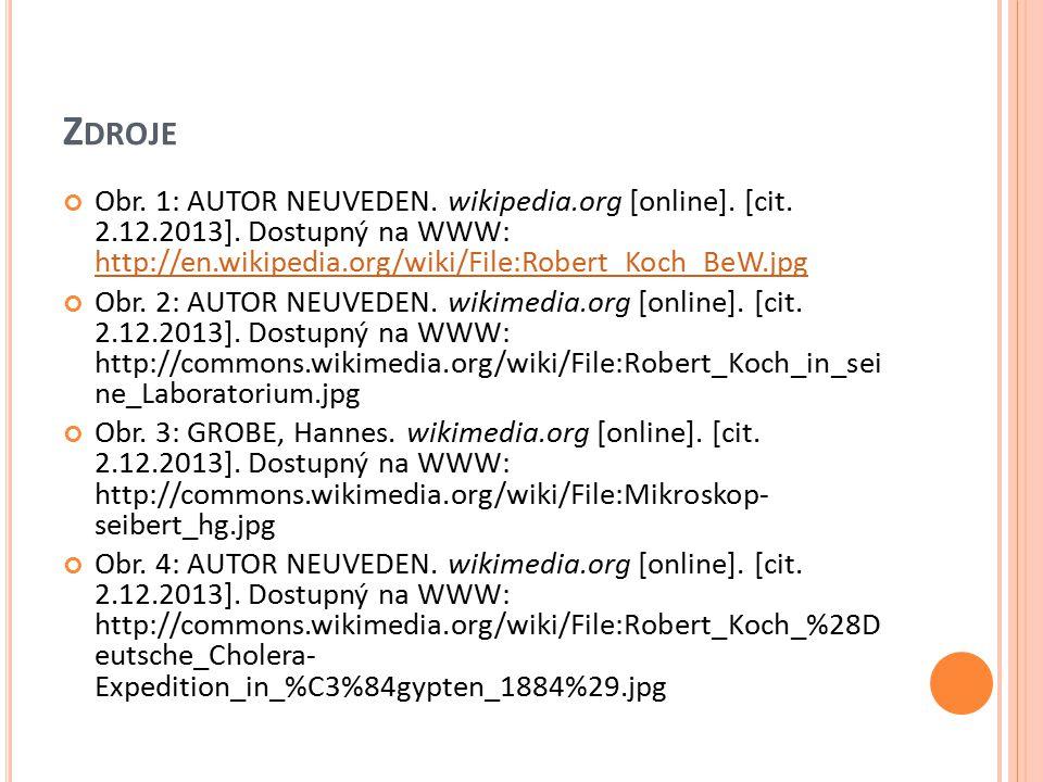 Z DROJE Obr. 1: AUTOR NEUVEDEN. wikipedia.org [online]. [cit. 2.12.2013]. Dostupný na WWW: http://en.wikipedia.org/wiki/File:Robert_Koch_BeW.jpg http: