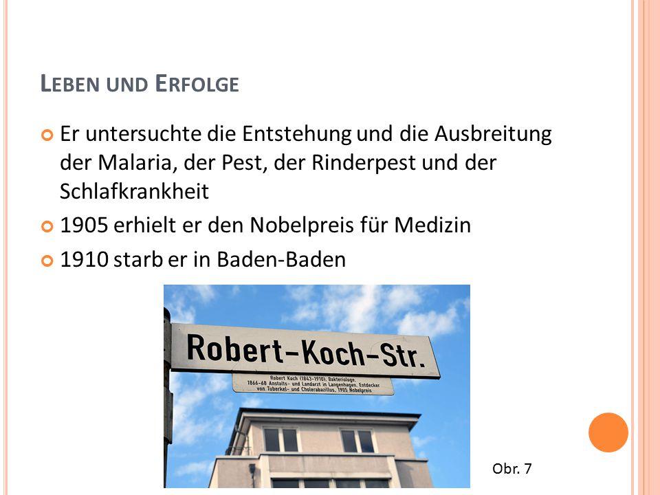 L EBEN UND E RFOLGE Er untersuchte die Entstehung und die Ausbreitung der Malaria, der Pest, der Rinderpest und der Schlafkrankheit 1905 erhielt er den Nobelpreis für Medizin 1910 starb er in Baden-Baden Obr.