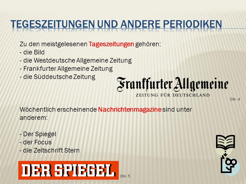 Zu den meistgelesenen Tageszeitungen gehören: - die Bild - die Westdeutsche Allgemeine Zeitung - Frankfurter Allgemeine Zeitung - die Süddeutsche Zeitung Wöchentlich erscheinende Nachrichtenmagazine sind unter anderem: - Der Spiegel - der Focus - die Zeitschrift Stern Obr.