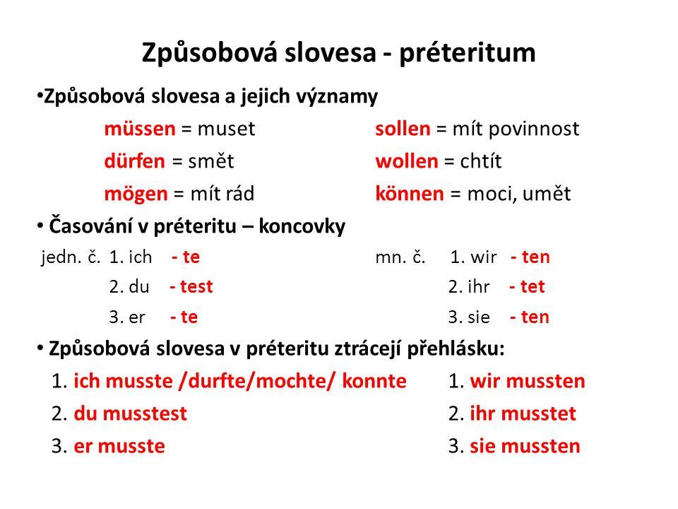 Způsobová slovesa - préteritum Způsobová slovesa a jejich významy müssen = musetsollen = mít povinnost dürfen = smětwollen = chtít mögen = mít rádkönn