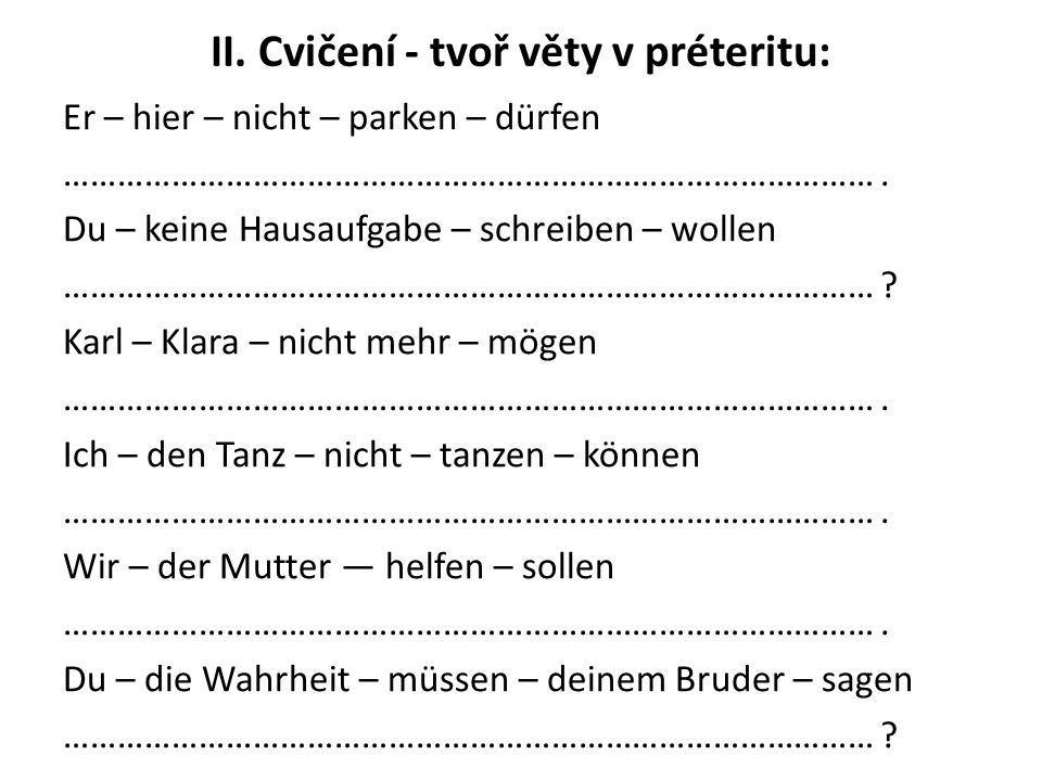 III.Cvičení - přelož v préteritu: Nemusela vůbec odpovídat.
