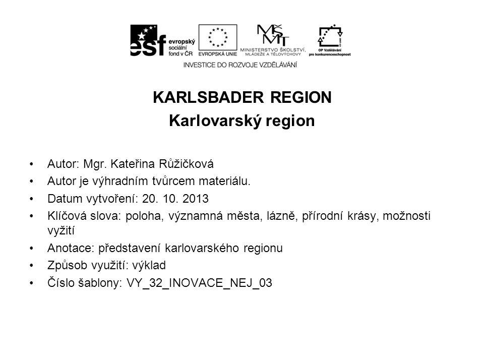 KARLSBADER REGION Karlovarský region Autor: Mgr.