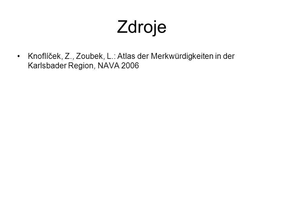 Zdroje Knoflíček, Z., Zoubek, L.: Atlas der Merkwürdigkeiten in der Karlsbader Region, NAVA 2006