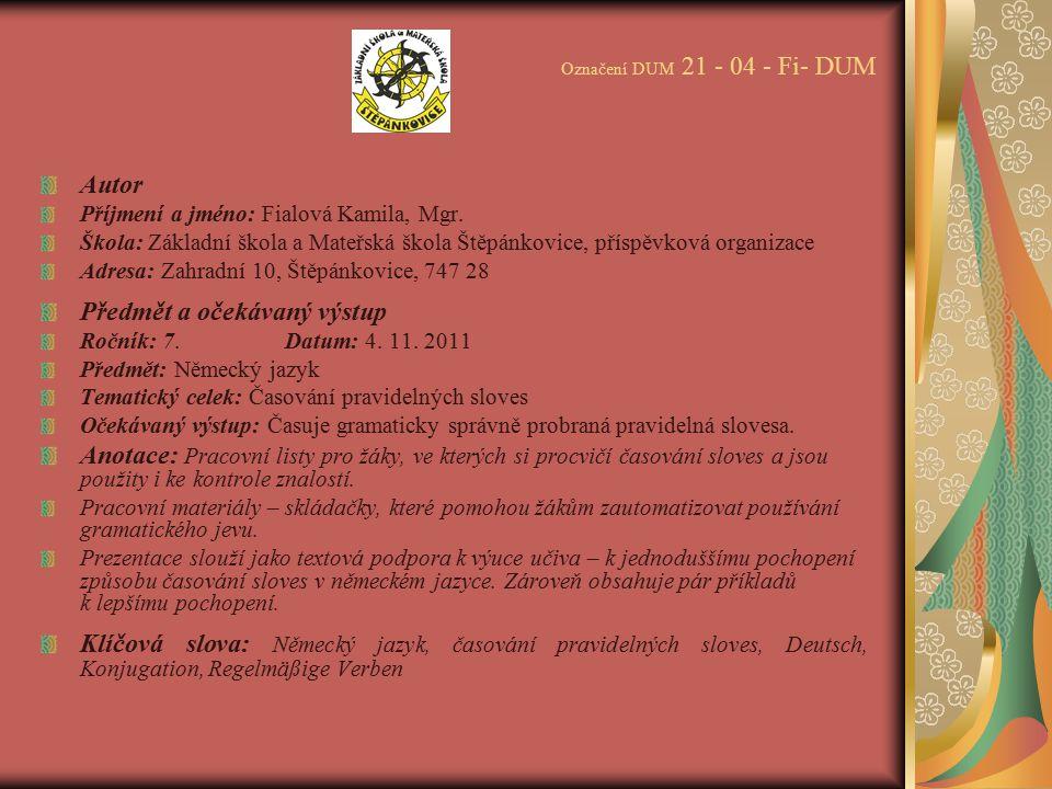 Označení DUM 21 - 04 - Fi- DUM Autor Příjmení a jméno: Fialová Kamila, Mgr. Škola: Základní škola a Mateřská škola Štěpánkovice, příspěvková organizac