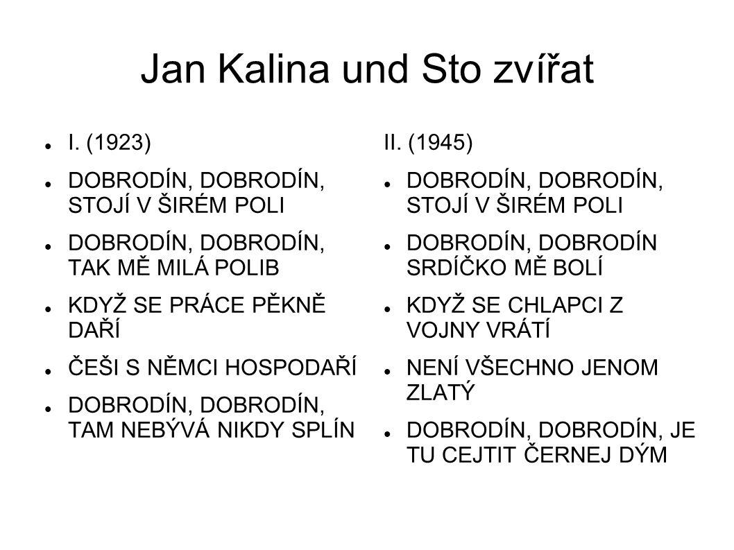 Jan Kalina und Sto zvířat I. (1923) DOBRODÍN, DOBRODÍN, STOJÍ V ŠIRÉM POLI DOBRODÍN, DOBRODÍN, TAK MĚ MILÁ POLIB KDYŽ SE PRÁCE PĚKNĚ DAŘÍ ČEŠI S NĚMCI