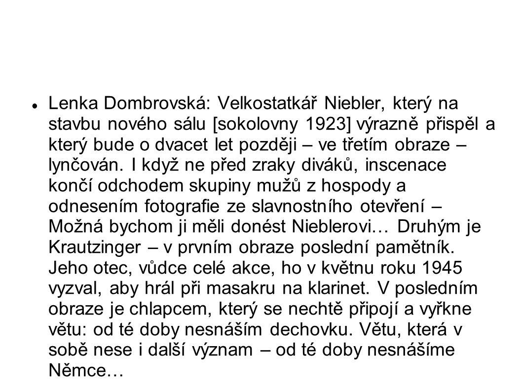 Lenka Dombrovská: Velkostatkář Niebler, který na stavbu nového sálu [sokolovny 1923] výrazně přispěl a který bude o dvacet let později – ve třetím obr