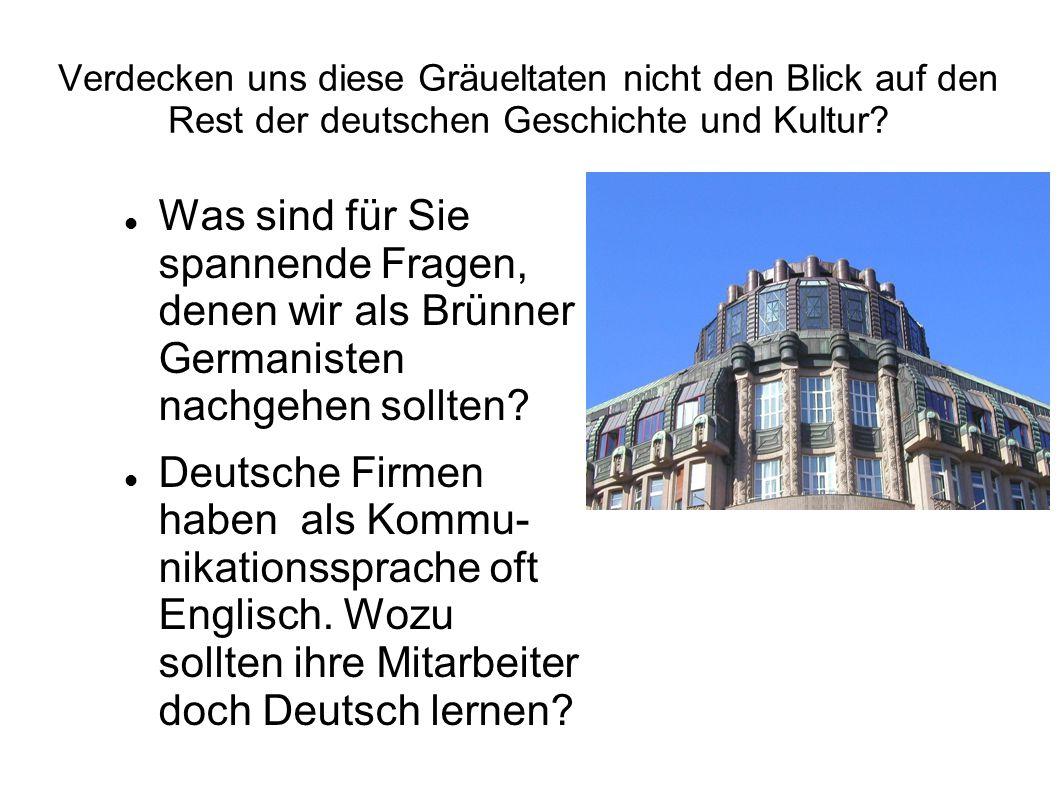 Verdecken uns diese Gräueltaten nicht den Blick auf den Rest der deutschen Geschichte und Kultur? Was sind für Sie spannende Fragen, denen wir als Brü