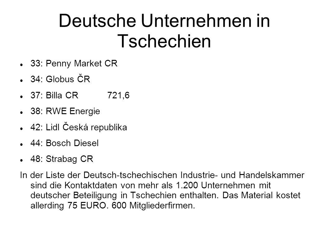 Deutsche Unternehmen in Tschechien 33: Penny Market CR 34: Globus ČR 37: Billa CR 721,6 38: RWE Energie 42: Lidl Česká republika 44: Bosch Diesel 48: