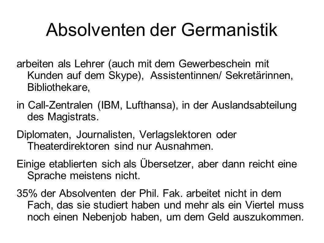 Absolventen der Germanistik arbeiten als Lehrer (auch mit dem Gewerbeschein mit Kunden auf dem Skype), Assistentinnen/ Sekretärinnen, Bibliothekare, i