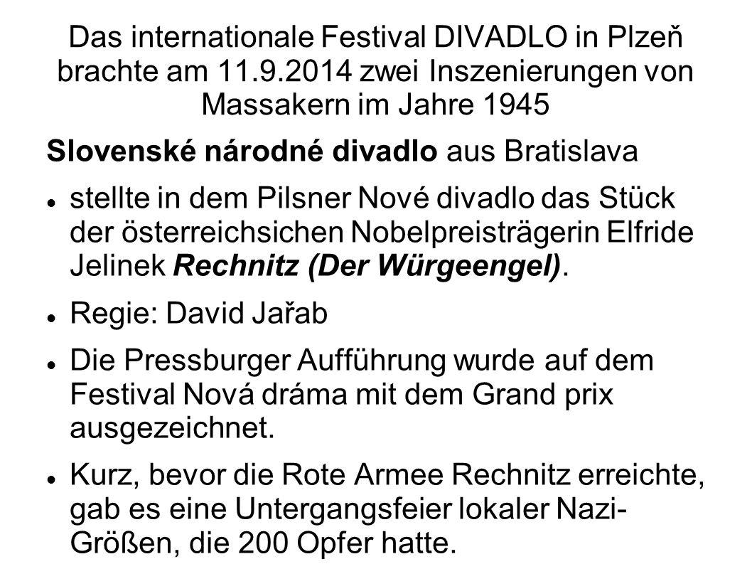 Das internationale Festival DIVADLO in Plzeň brachte am 11.9.2014 zwei Inszenierungen von Massakern im Jahre 1945 Slovenské národné divadlo aus Bratis