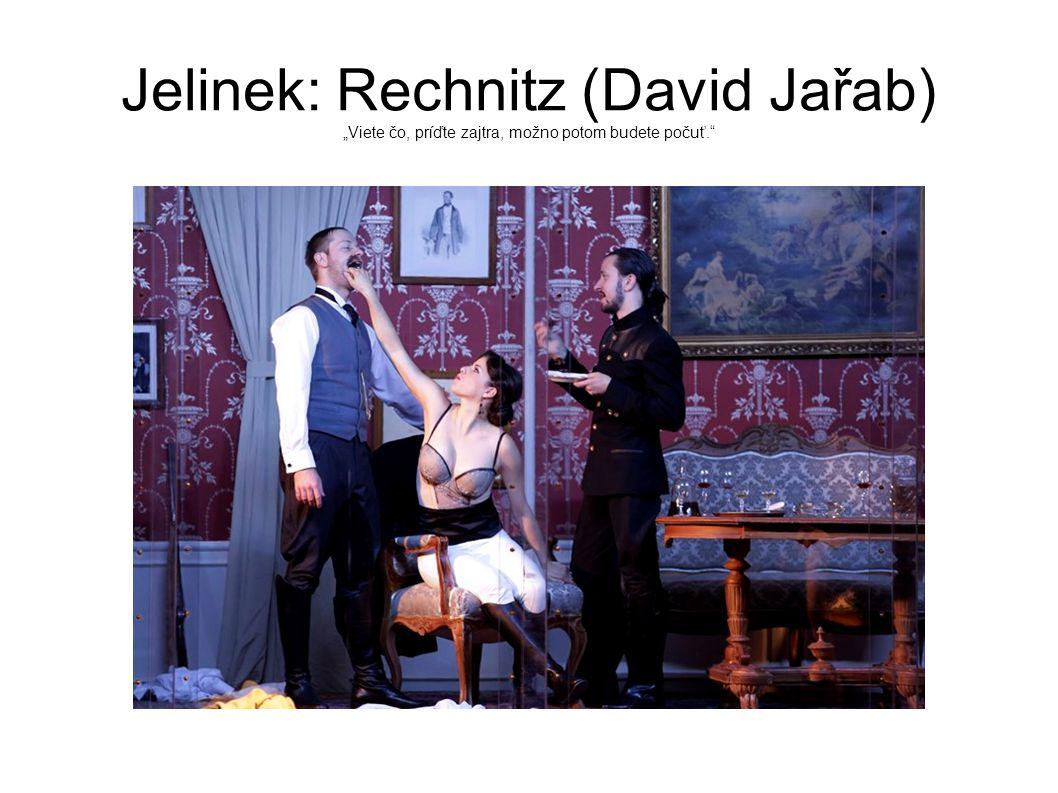"""Jelinek: Rechnitz (David Jařab) """"Viete čo, príďte zajtra, možno potom budete počuť."""""""