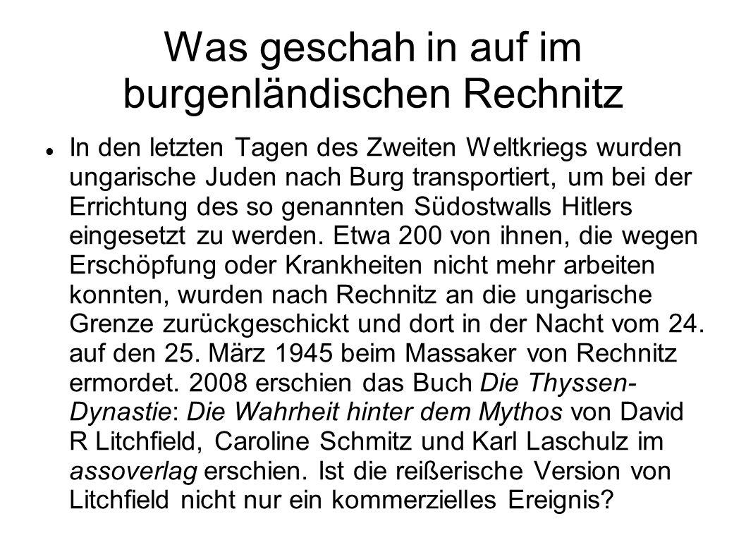 Was geschah in auf im burgenländischen Rechnitz In den letzten Tagen des Zweiten Weltkriegs wurden ungarische Juden nach Burg transportiert, um bei de