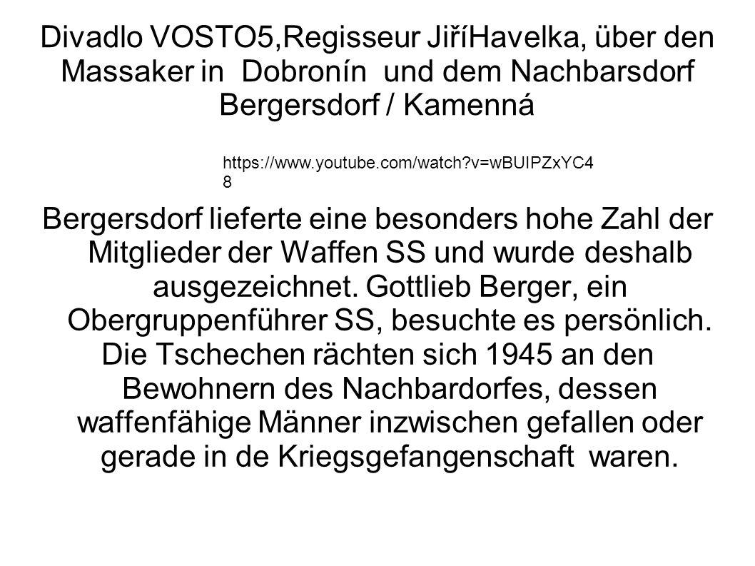 Divadlo VOSTO5,Regisseur JiříHavelka, über den Massaker in Dobronín und dem Nachbarsdorf Bergersdorf / Kamenná Bergersdorf lieferte eine besonders hoh