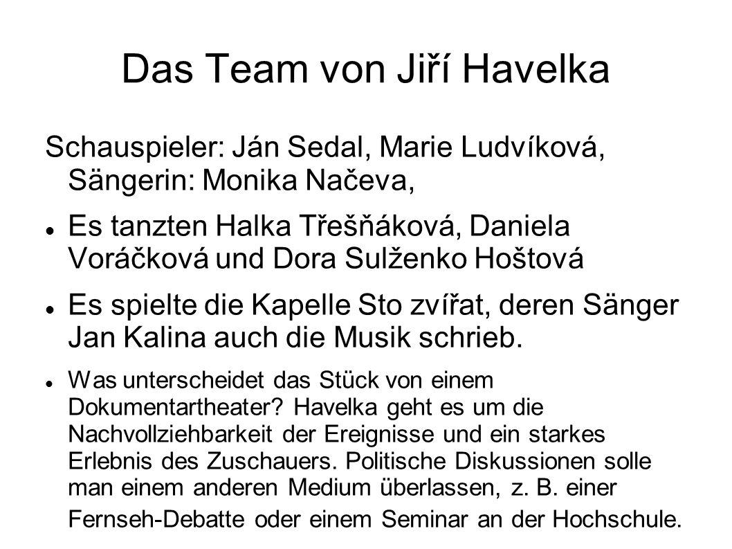 Das Team von Jiří Havelka Schauspieler: Ján Sedal, Marie Ludvíková, Sängerin: Monika Načeva, Es tanzten Halka Třešňáková, Daniela Voráčková und Dora S