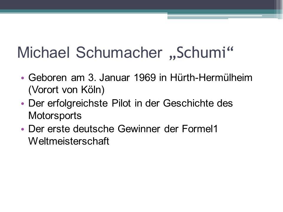 """Michael Schumacher """"Schumi Geboren am 3."""