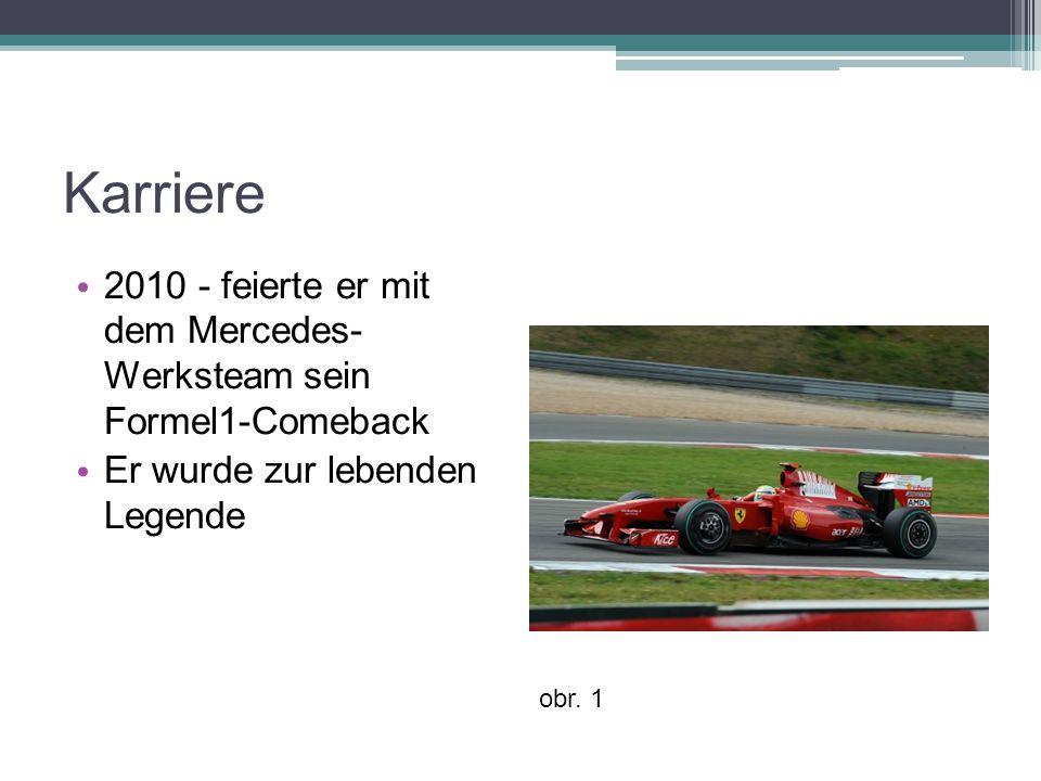 Karriere 2010 - feierte er mit dem Mercedes- Werksteam sein Formel1-Comeback Er wurde zur lebenden Legende obr.