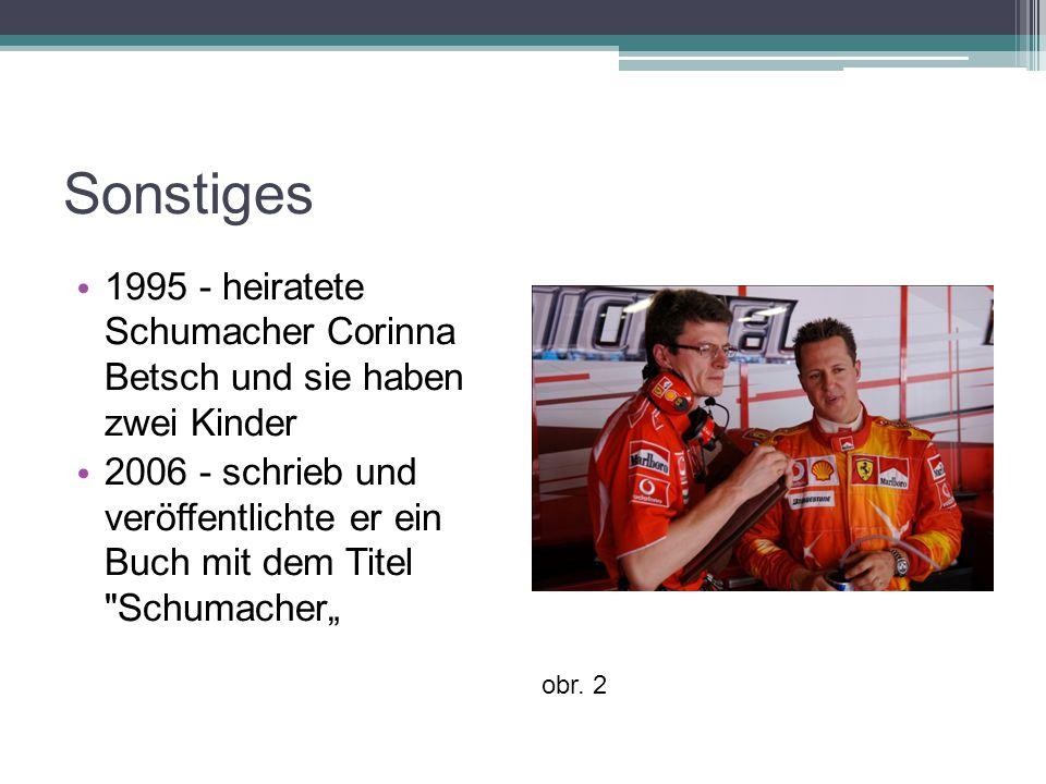 """Sonstiges 1995 - heiratete Schumacher Corinna Betsch und sie haben zwei Kinder 2006 - schrieb und veröffentlichte er ein Buch mit dem Titel Schumacher"""" obr."""