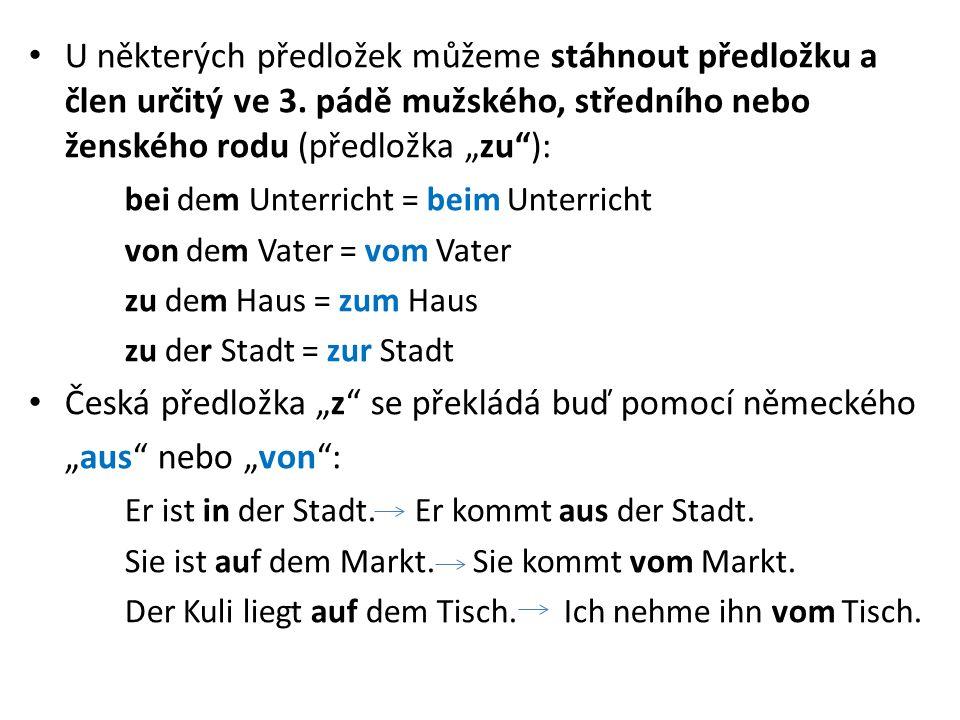 """U některých předložek můžeme stáhnout předložku a člen určitý ve 3. pádě mužského, středního nebo ženského rodu (předložka """"zu""""): bei dem Unterricht ="""
