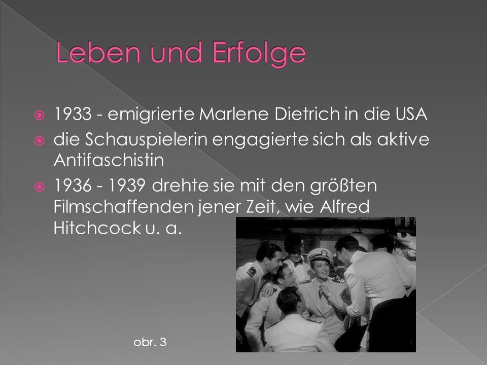  1933 - emigrierte Marlene Dietrich in die USA  die Schauspielerin engagierte sich als aktive Antifaschistin  1936 - 1939 drehte sie mit den größten Filmschaffenden jener Zeit, wie Alfred Hitchcock u.