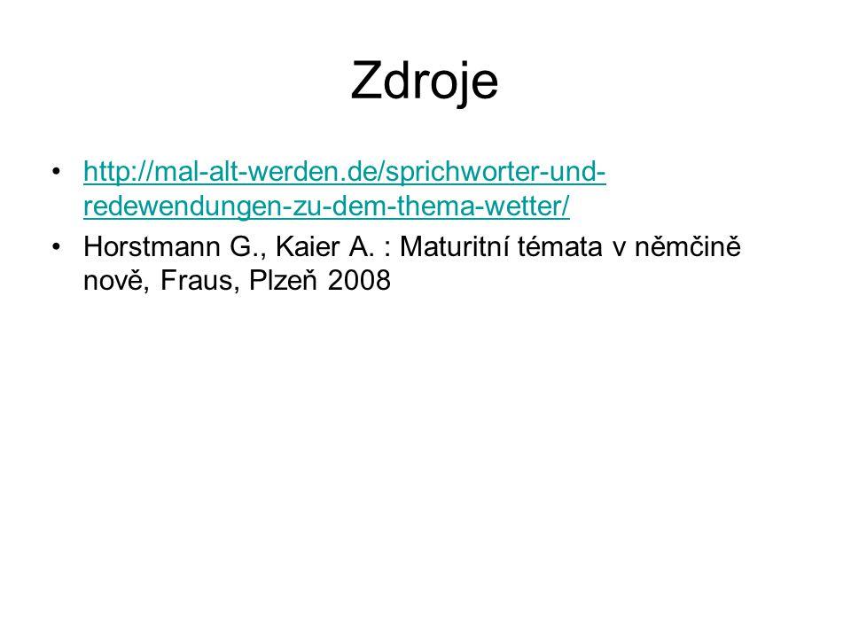 Zdroje http://mal-alt-werden.de/sprichworter-und- redewendungen-zu-dem-thema-wetter/http://mal-alt-werden.de/sprichworter-und- redewendungen-zu-dem-th