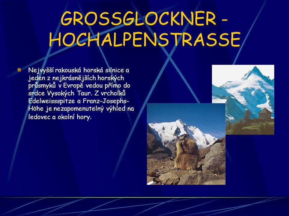 GROSSGLOCKNER - HOCHALPENSTRASSE Nejvyšší rakouská horská silnice a jeden z nejkrásnějších horských průsmyků v Evropě vedou přímo do srdce Vysokých Ta