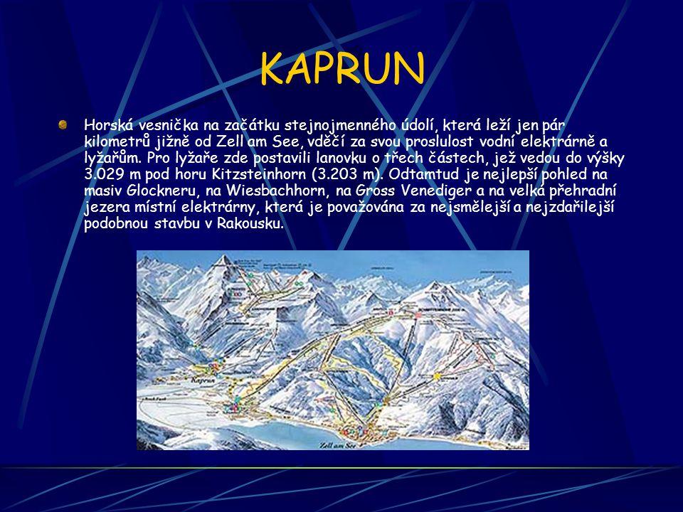 KAPRUN Horská vesnička na začátku stejnojmenného údolí, která leží jen pár kilometrů jižně od Zell am See, vděčí za svou proslulost vodní elektrárně a