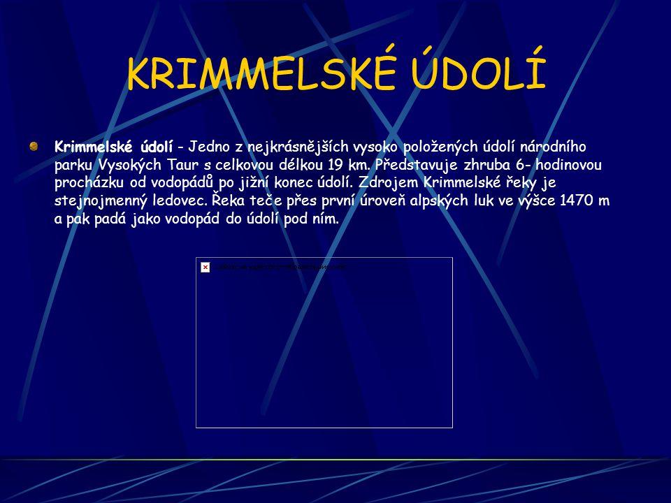 KRIMMELSKÉ ÚDOLÍ Krimmelské údolí - Jedno z nejkrásnějších vysoko položených údolí národního parku Vysokých Taur s celkovou délkou 19 km. Představuje