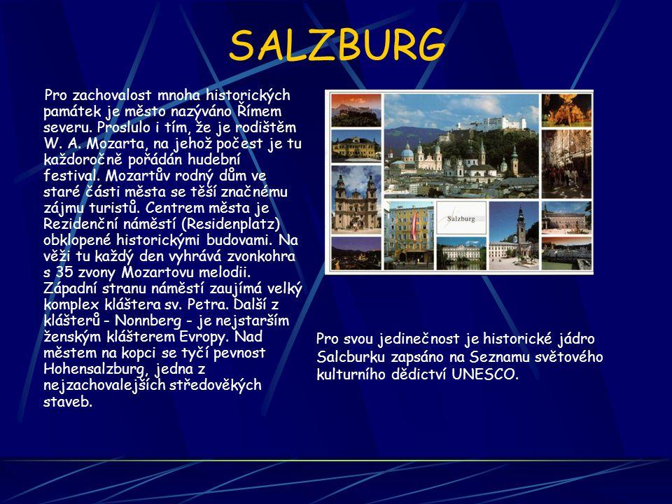 SALZBURG Pro zachovalost mnoha historických památek je město nazýváno Římem severu. Proslulo i tím, že je rodištěm W. A. Mozarta, na jehož počest je t