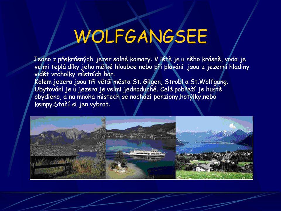 WOLFGANGSEE Jedno z překrásných jezer solné komory. V létě je u něho krásně, voda je velmi teplá díky jeho mělké hloubce nebo při plavání jsou z jezer