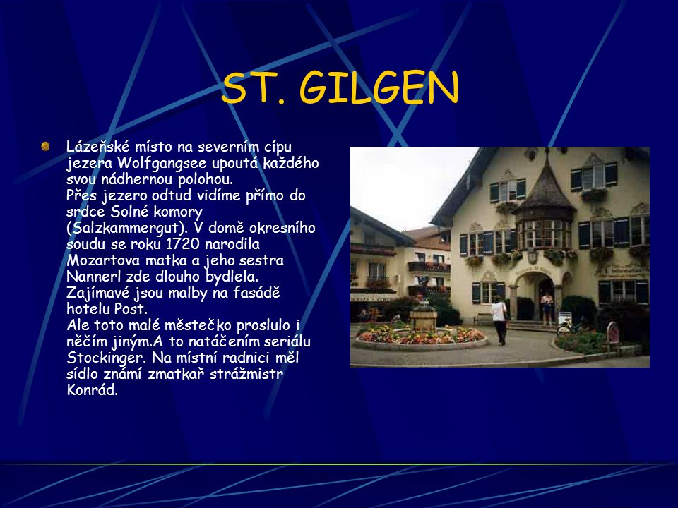 ST. GILGEN Lázeňské místo na severním cípu jezera Wolfgangsee upoutá každého svou nádhernou polohou. Přes jezero odtud vidíme přímo do srdce Solné kom