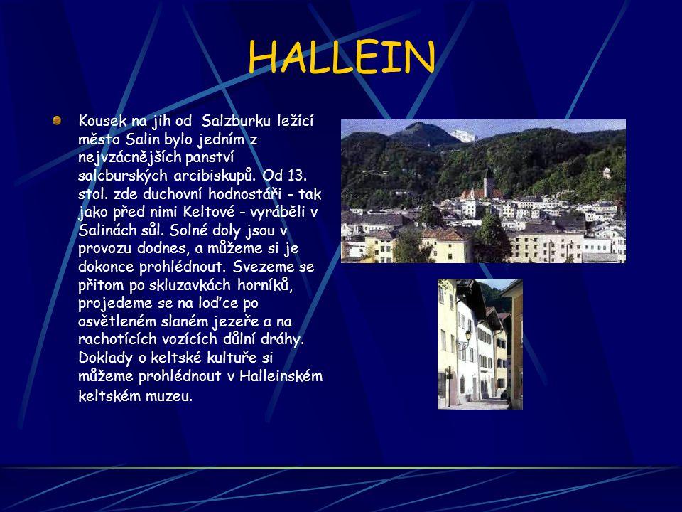 HALLEIN Kousek na jih od Salzburku ležící město Salin bylo jedním z nejvzácnějších panství salcburských arcibiskupů. Od 13. stol. zde duchovní hodnost