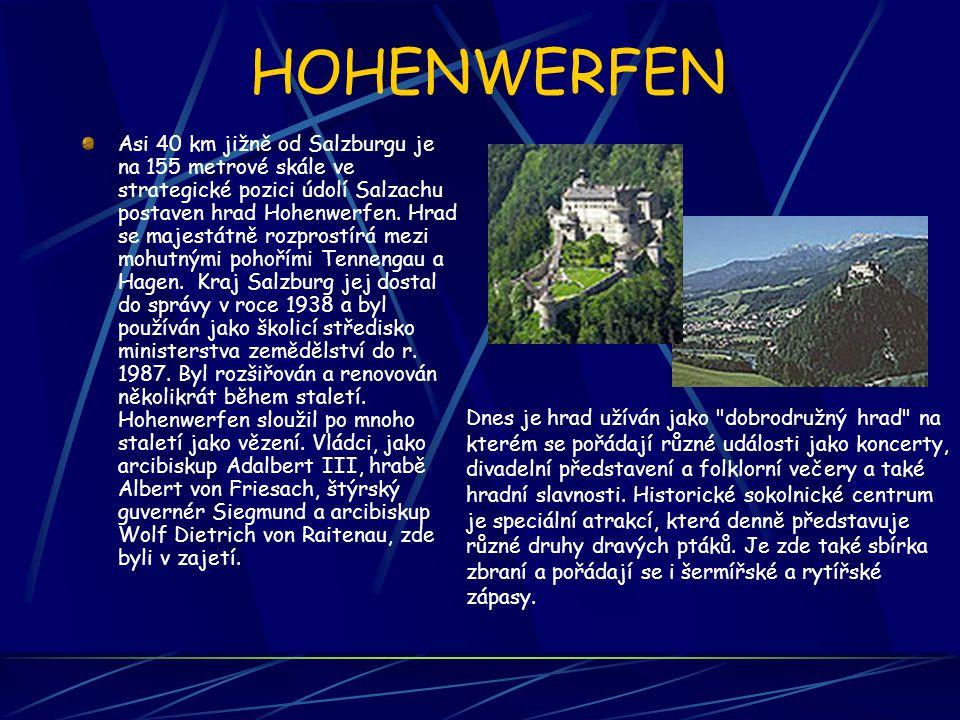 HOHENWERFEN Asi 40 km jižně od Salzburgu je na 155 metrové skále ve strategické pozici údolí Salzachu postaven hrad Hohenwerfen. Hrad se majestátně ro