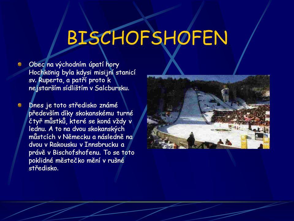 BISCHOFSHOFEN Obec na východním úpatí hory Hochkönig byla kdysi misijní stanicí sv. Ruperta, a patří proto k nejstarším sídlištím v Salcbursku. Dnes j