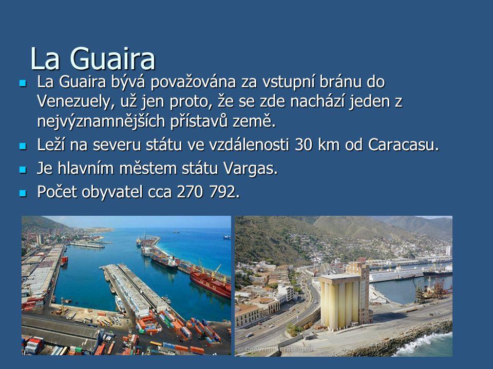 La Guaira La Guaira bývá považována za vstupní bránu do Venezuely, už jen proto, že se zde nachází jeden z nejvýznamnějších přístavů země. La Guaira b