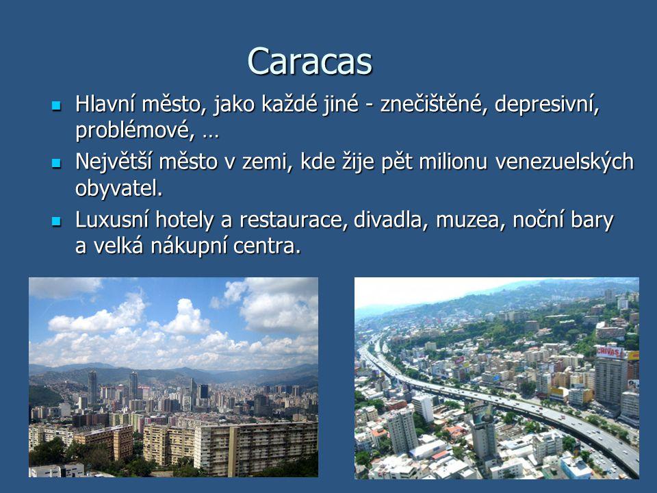 Caracas Hlavní město, jako každé jiné - znečištěné, depresivní, problémové, … Hlavní město, jako každé jiné - znečištěné, depresivní, problémové, … Ne