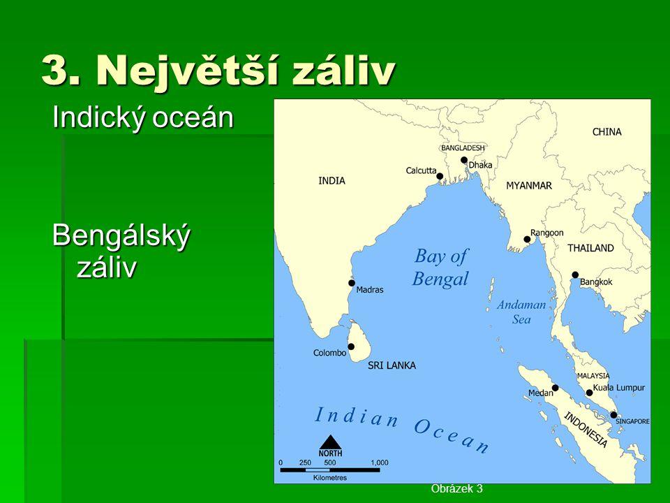 3. Největší záliv Indický oceán Bengálský záliv Obrázek 3