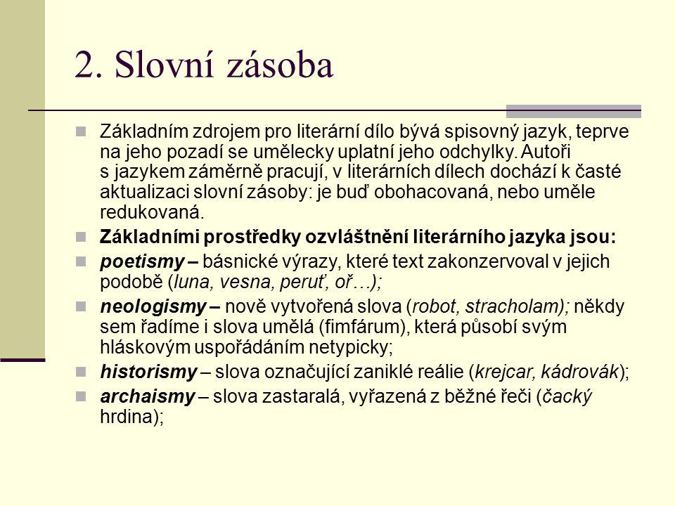 2. Slovní zásoba Základním zdrojem pro literární dílo bývá spisovný jazyk, teprve na jeho pozadí se umělecky uplatní jeho odchylky. Autoři s jazykem z