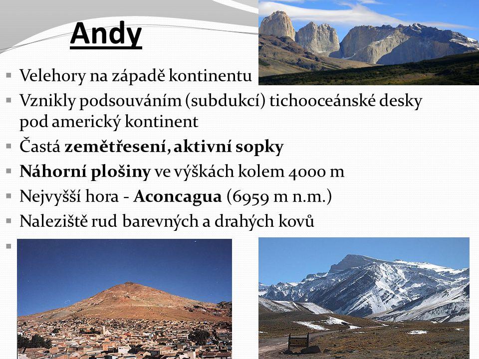 Andy  Velehory na západě kontinentu  Vznikly podsouváním (subdukcí) tichooceánské desky pod americký kontinent  Častá zemětřesení, aktivní sopky 