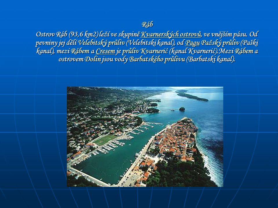 Ráb Ráb Ostrov Ráb (93,6 km2) leží ve skupině Kvarnerských ostrovů, ve vnějším pásu. Od pevniny jej dělí Velebitský průliv (Velebitski kanal), od Pagu