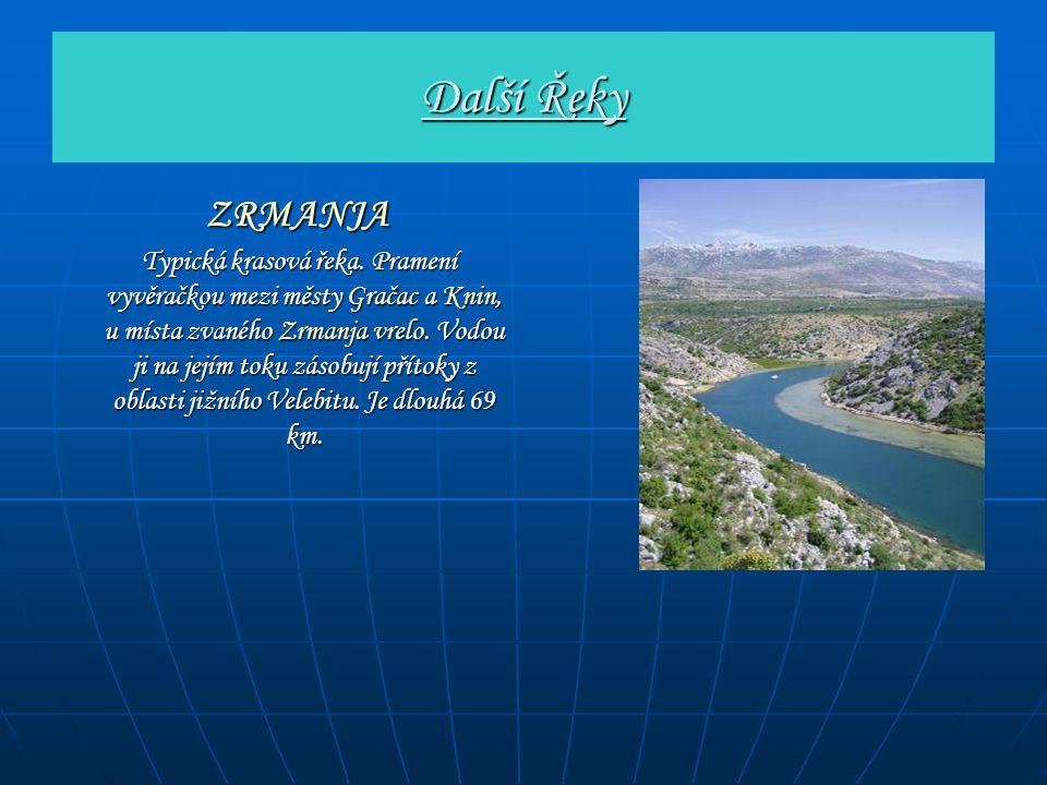 Další Řeky ZRMANJA ZRMANJA Typická krasová řeka. Pramení vyvěračkou mezi městy Gračac a Knin, u místa zvaného Zrmanja vrelo. Vodou ji na jejím toku zá