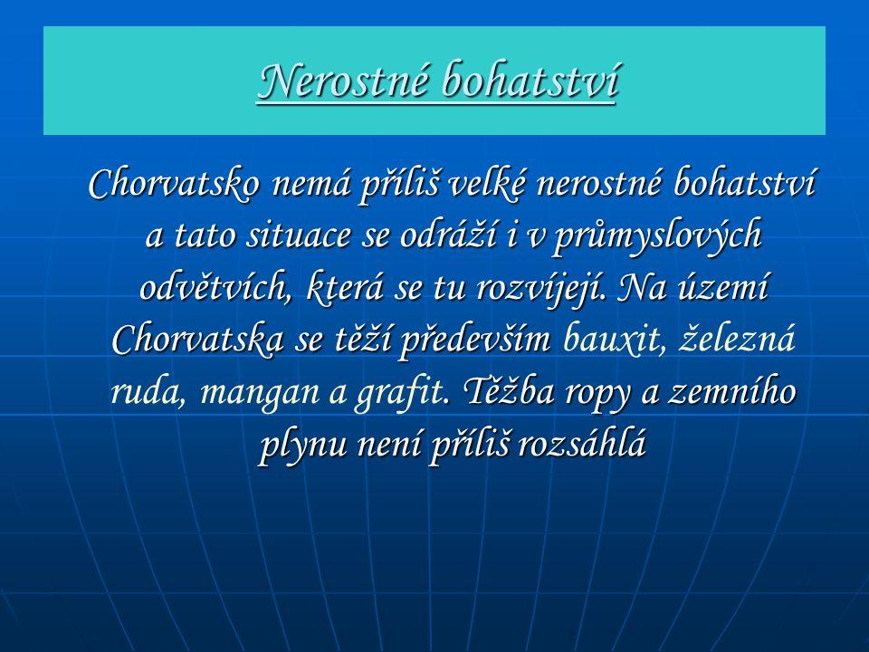 Nerostné bohatství Chorvatsko nemá příliš velké nerostné bohatství a tato situace se odráží i v průmyslových odvětvích, která se tu rozvíjejí. Na územ