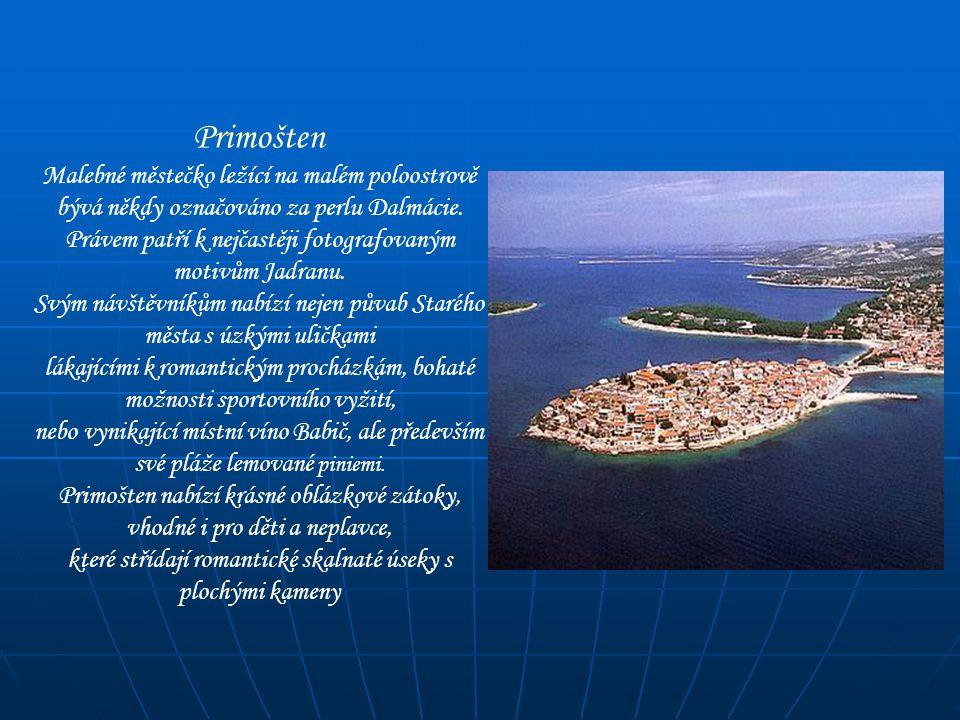 Primošten Malebné městečko ležící na malém poloostrově bývá někdy označováno za perlu Dalmácie. Právem patří k nejčastěji fotografovaným motivům Jadra