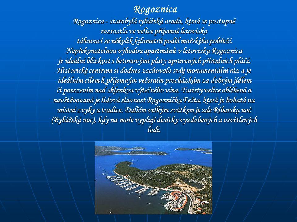 Rogoznica - starobylá rybářská osada, která se postupně Rogoznica Rogoznica - starobylá rybářská osada, která se postupně rozrostla ve velice příjemné