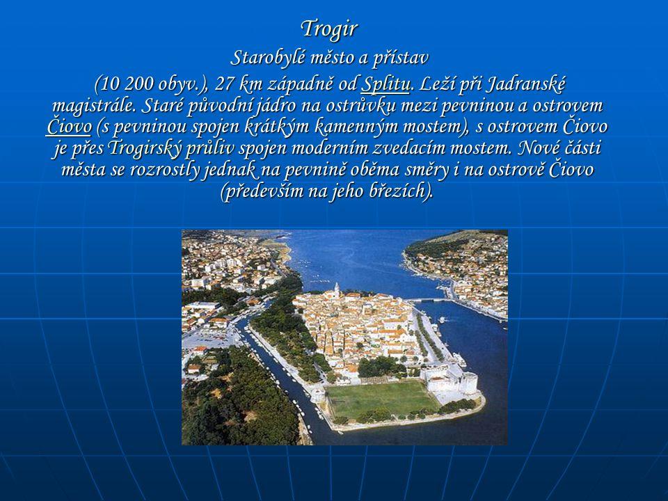 Trogir Trogir Starobylé město a přístav Starobylé město a přístav (10 200 obyv.), 27 km západně od Splitu. Leží při Jadranské magistrále. Staré původn