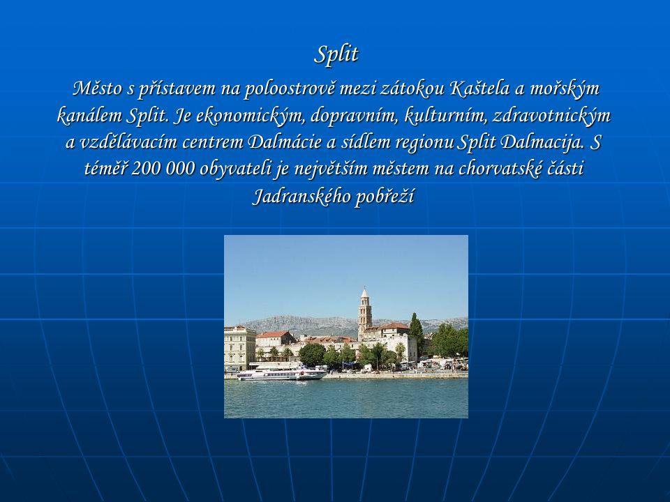 Split Split Město s přístavem na poloostrově mezi zátokou Kaštela a mořským kanálem Split. Je ekonomickým, dopravním, kulturním, zdravotnickým a vzděl