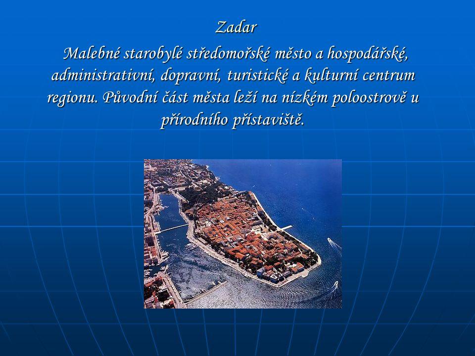 Zadar Zadar Malebné starobylé středomořské město a hospodářské, administrativní, dopravní, turistické a kulturní centrum regionu. Původní část města l